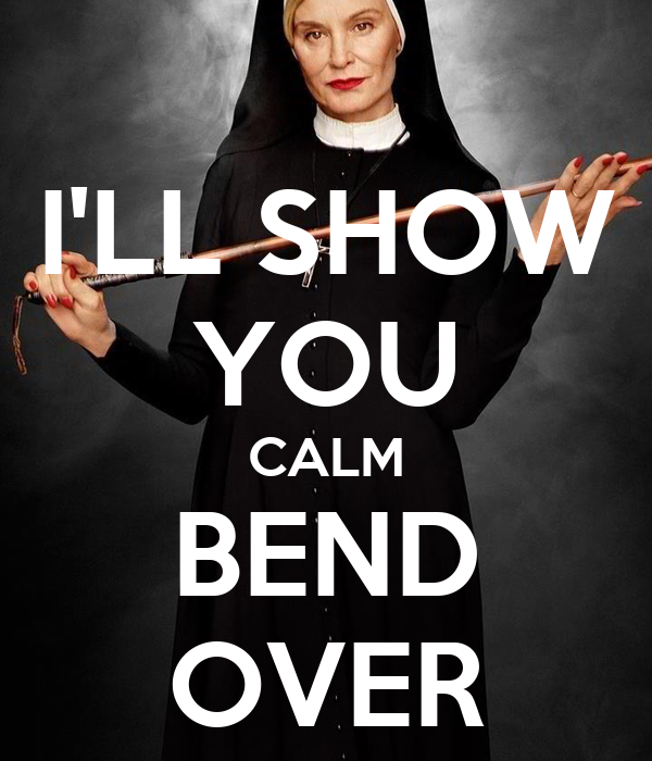 I'LL SHOW YOU CALM BEND OVER