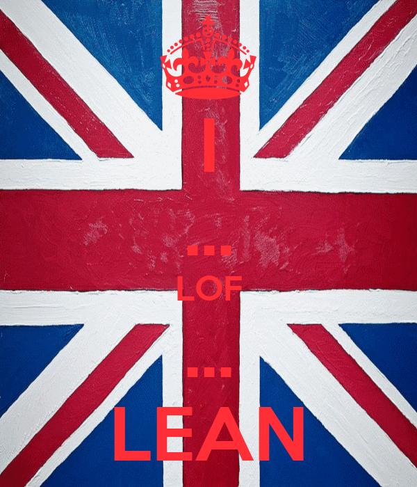 I ... LOF ... LEAN