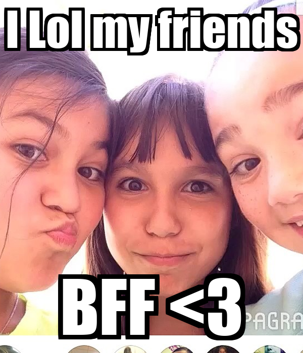 I Lol my friends BFF <3
