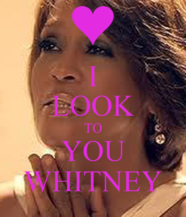 I LOOK TO YOU WHITNEY