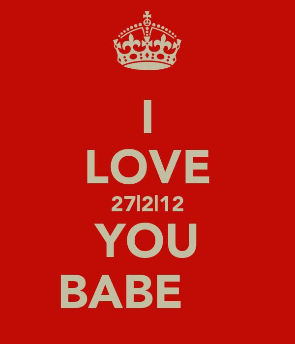 I LOVE 27|2|12 YOU BABE♥♥♥♥
