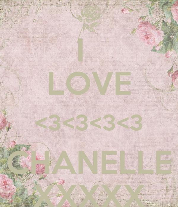 I   LOVE <3<3<3<3 CHANELLE XXXXX