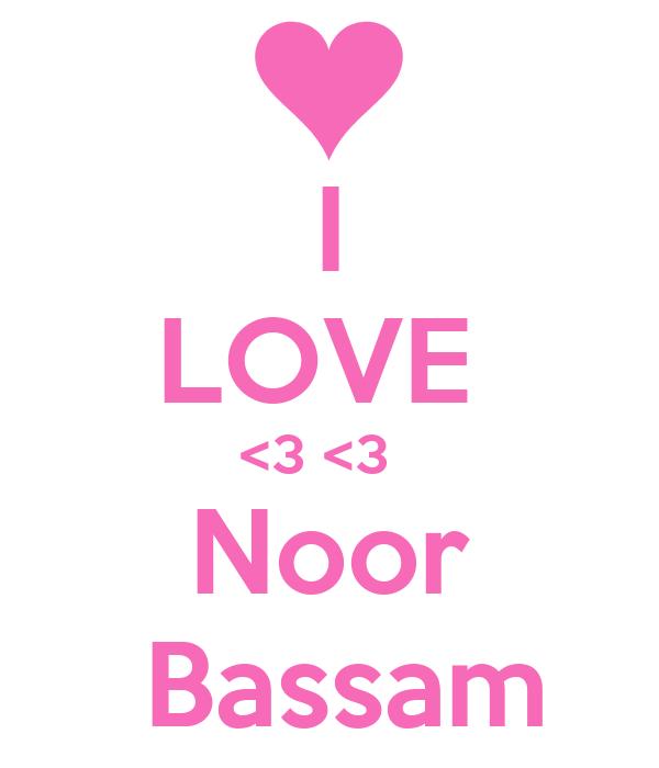 I LOVE  <3 <3   Noor  Bassam