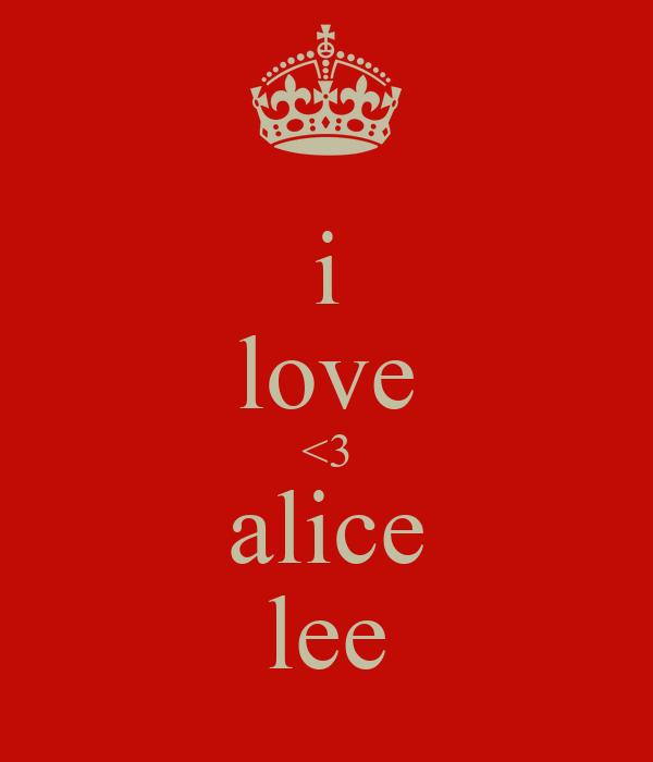 i love <3 alice lee