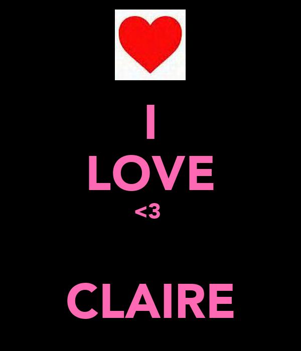 I LOVE <3   CLAIRE