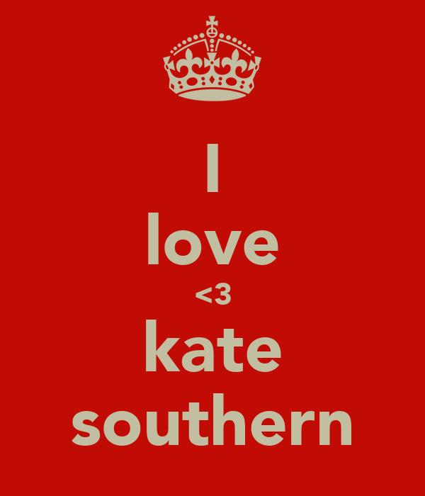 I love <3 kate southern