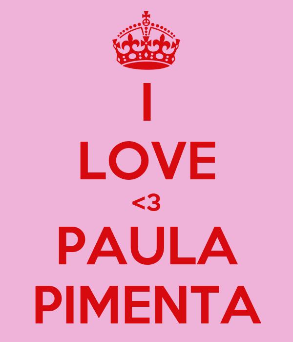 I LOVE <3 PAULA PIMENTA