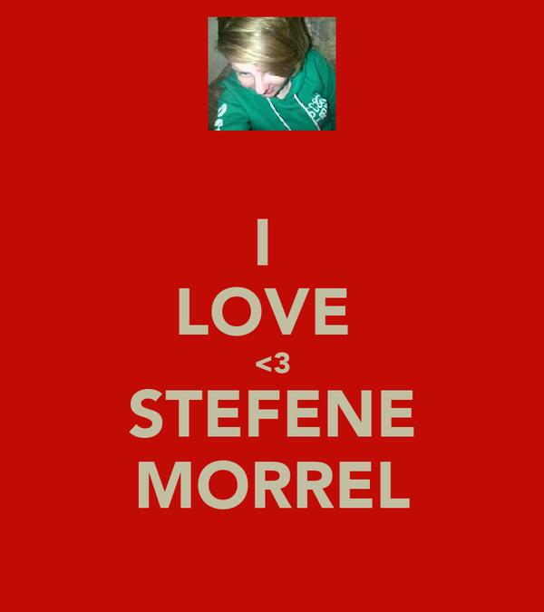 I  LOVE  <3 STEFENE MORREL