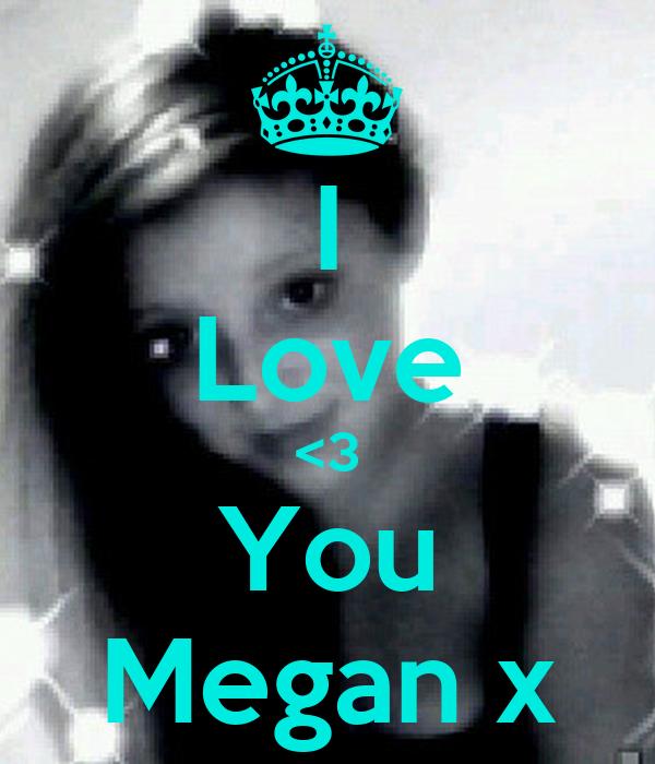 I Love <3 You Megan x