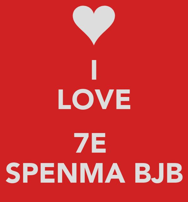 I LOVE  7E  SPENMA BJB