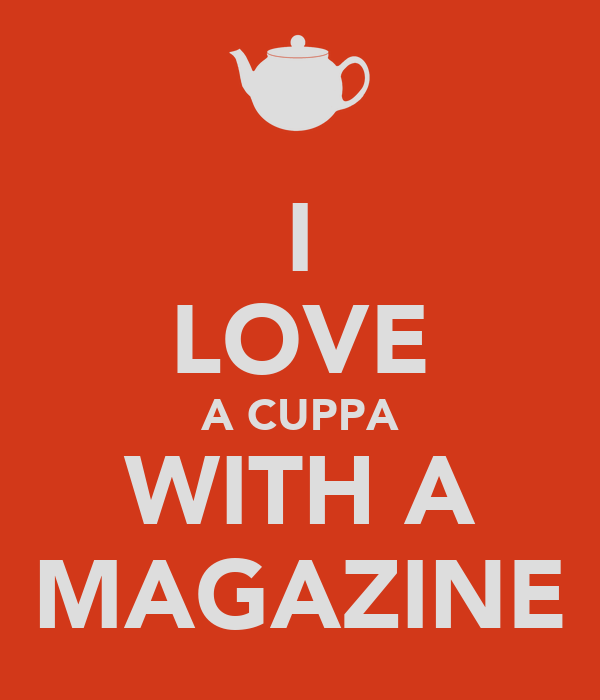 I LOVE A CUPPA WITH A MAGAZINE