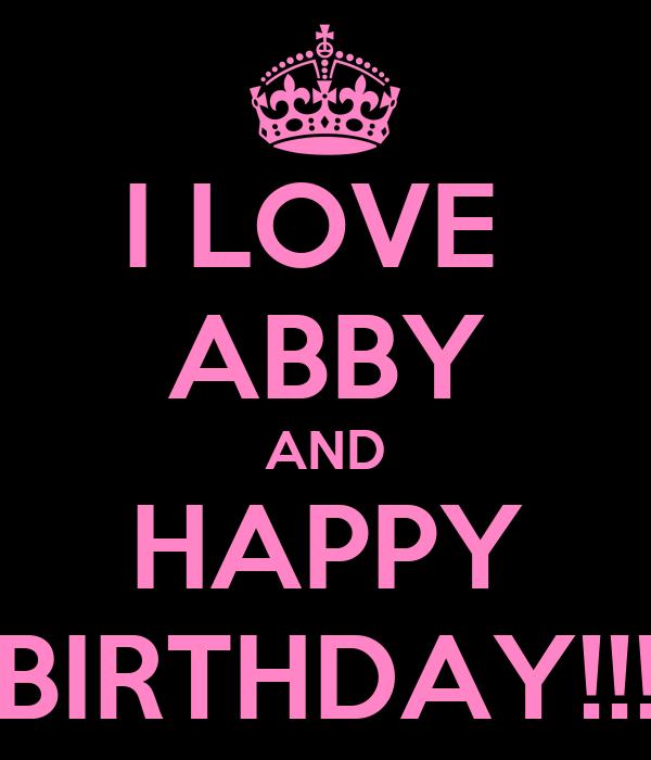 I LOVE  ABBY AND HAPPY BIRTHDAY!!!