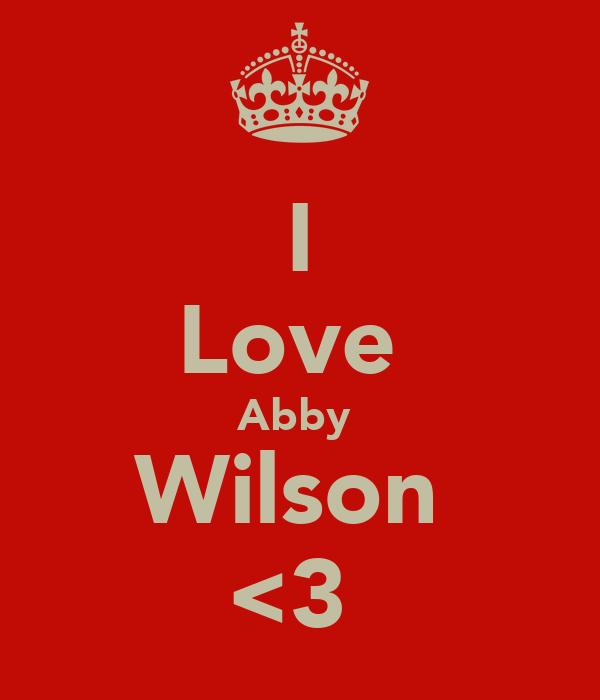 I Love  Abby  Wilson  <3