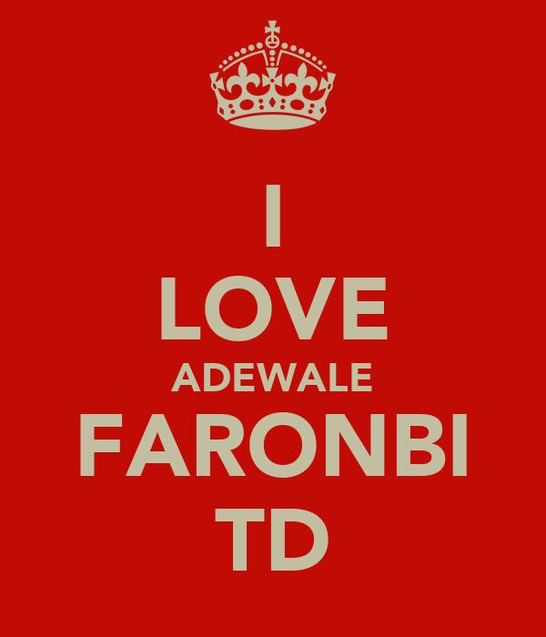 I LOVE ADEWALE FARONBI TD