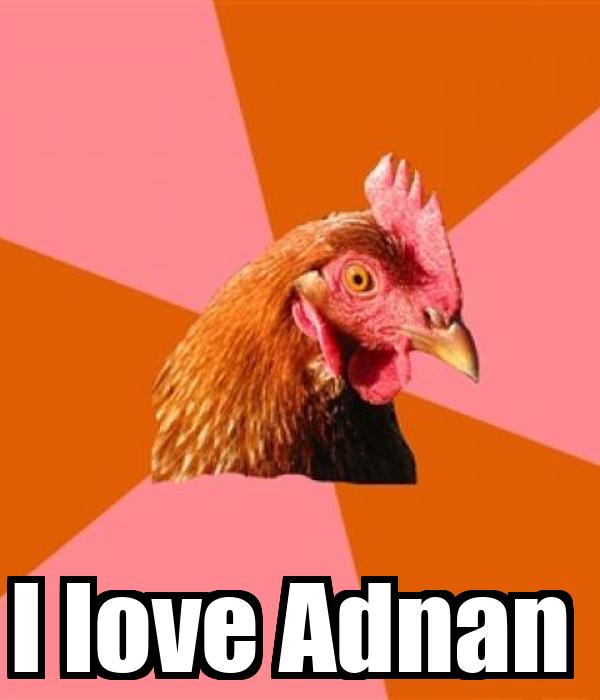I love Adnan