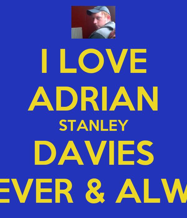 I LOVE ADRIAN STANLEY DAVIES FOREVER & ALWAYS
