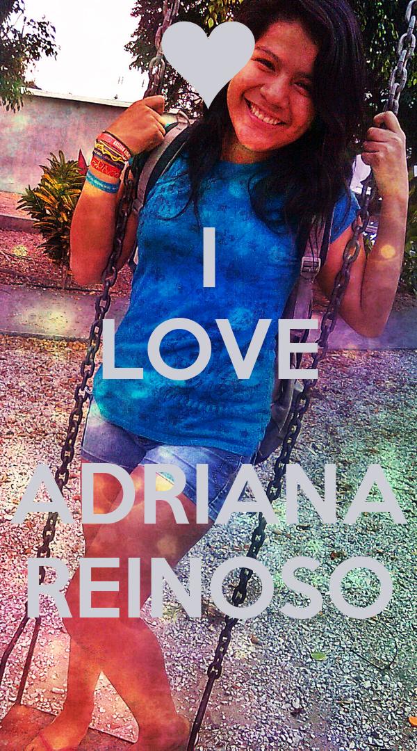 I LOVE  ADRIANA REINOSO