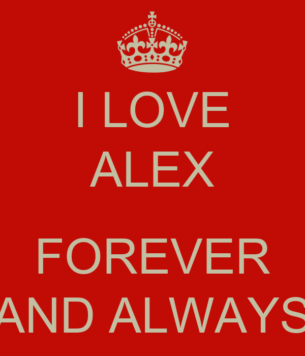 I LOVE ALEX  FOREVER AND ALWAYS