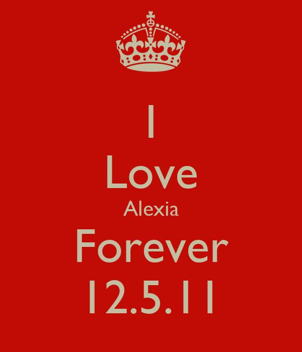 I Love Alexia Forever 12.5.11
