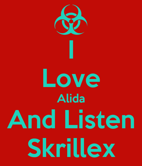 I Love Alida And Listen Skrillex