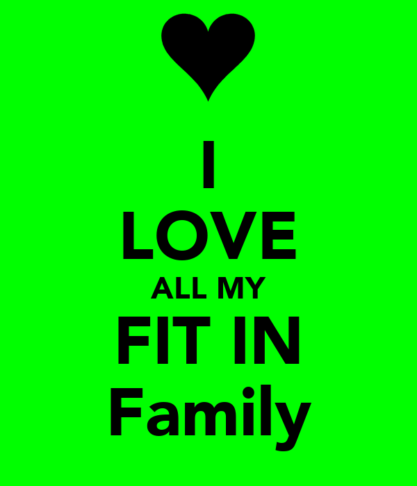 I LOVE ALL MY FIT IN Family