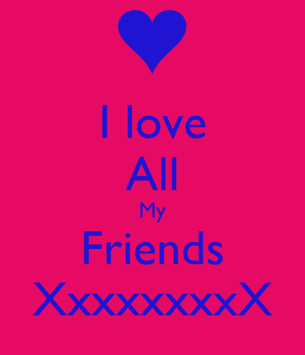I love All My Friends XxxxxxxxX
