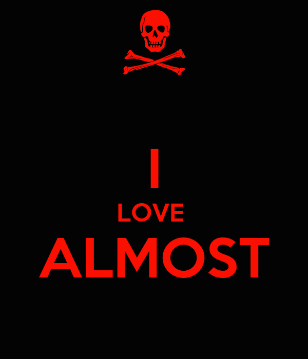 I LOVE  ALMOST