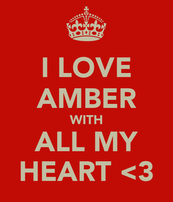 I LOVE AMBER WITH ALL MY HEART <3