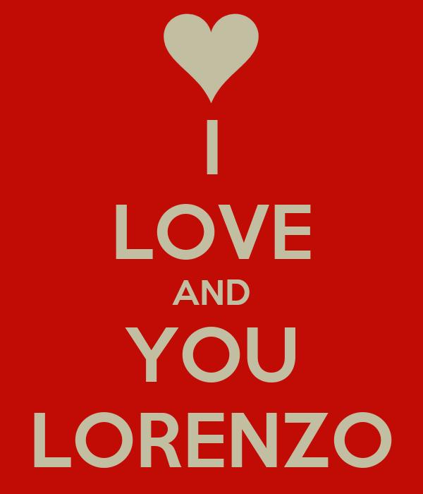 I LOVE AND YOU LORENZO