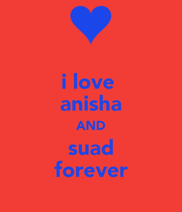 i love  anisha AND suad forever