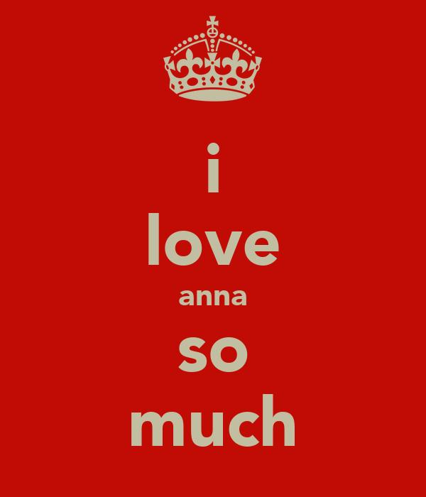 i love anna so much