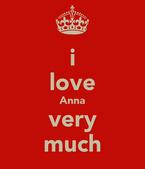 i love Anna very much
