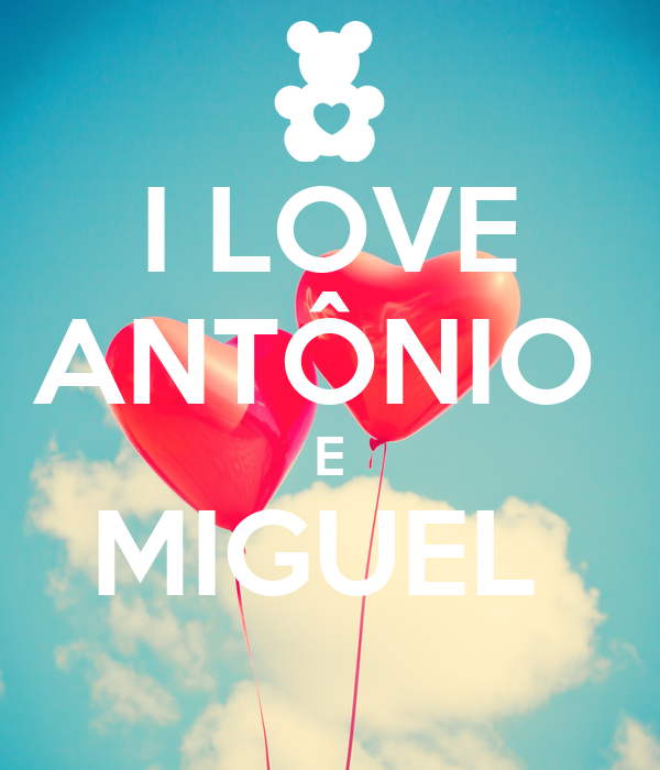 I LOVE ANTÔNIO  E MIGUEL
