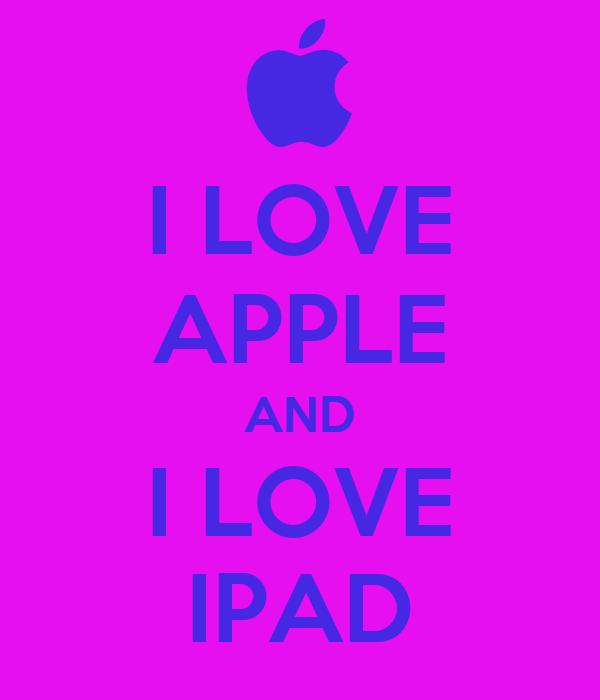 I LOVE APPLE AND I LOVE IPAD