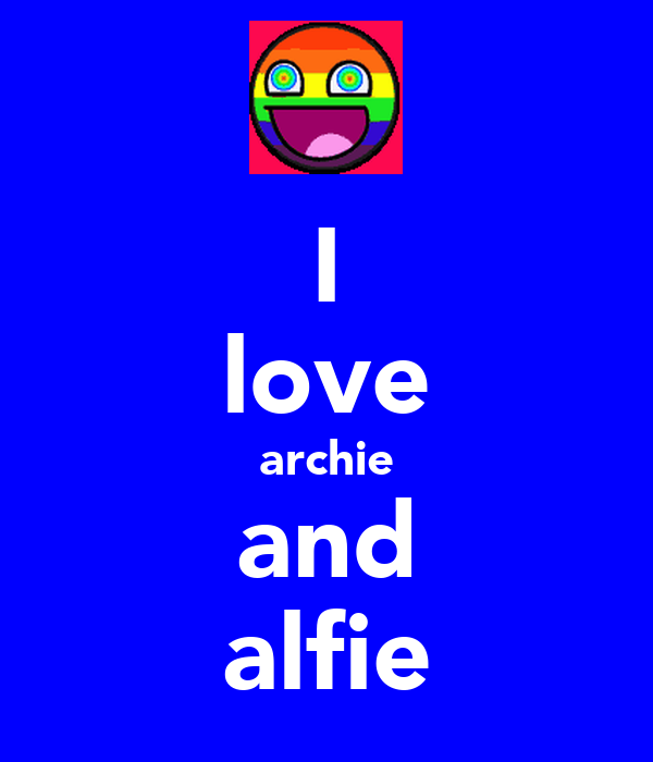 I love archie and alfie