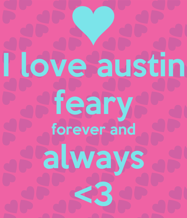 I love austin feary forever and always <3