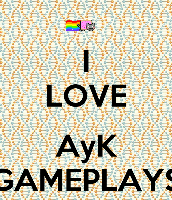 I LOVE  AyK GAMEPLAYS