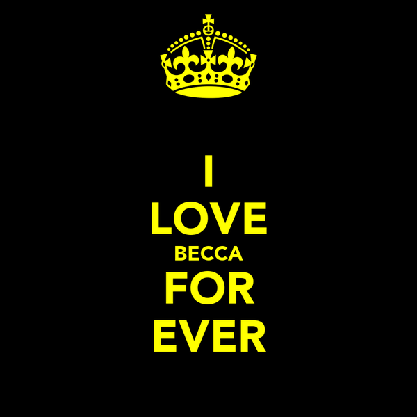 I LOVE BECCA FOR EVER