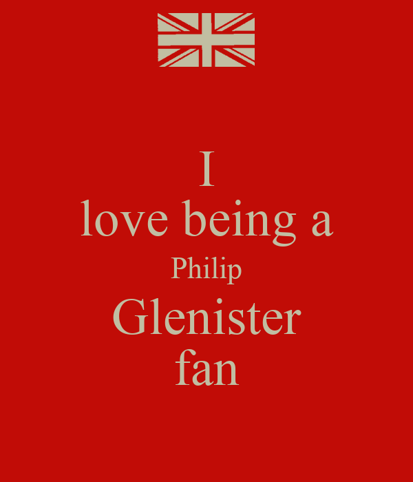 I love being a Philip Glenister fan