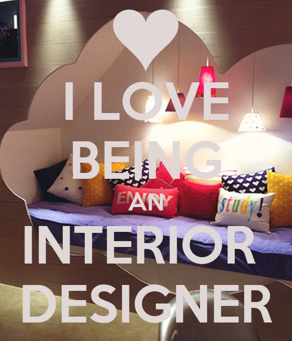 Elegant I LOVE BEING AN INTERIOR DESIGNER