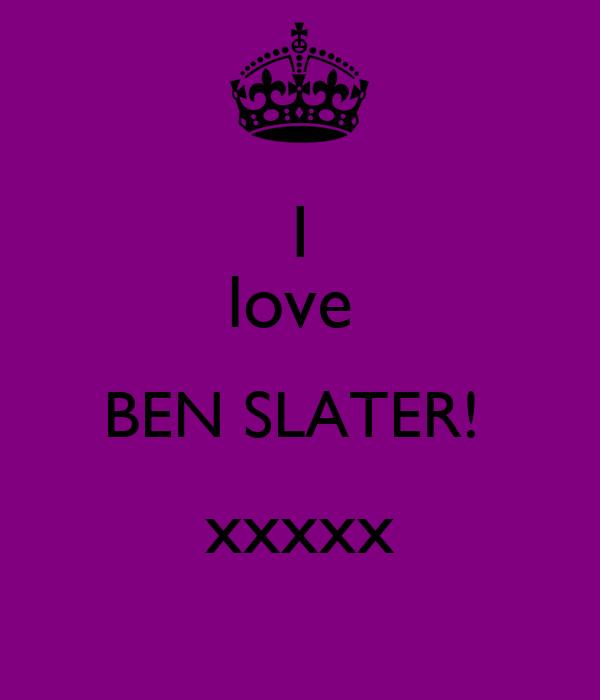 I love  BEN SLATER!  xxxxx