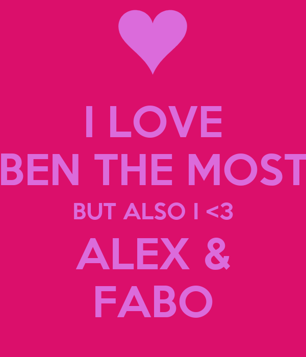I LOVE BEN THE MOST BUT ALSO I <3 ALEX & FABO
