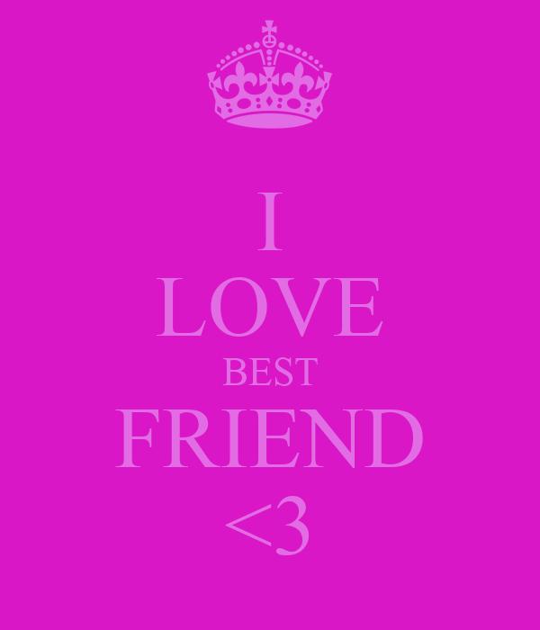 I LOVE BEST FRIEND <3