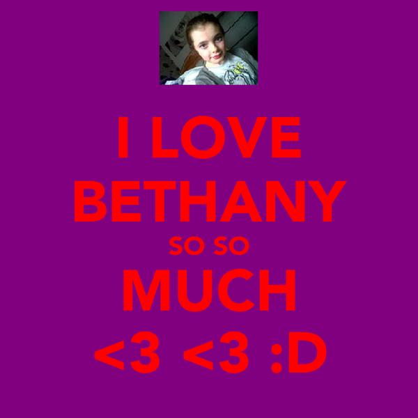 I LOVE BETHANY SO SO MUCH <3 <3 :D