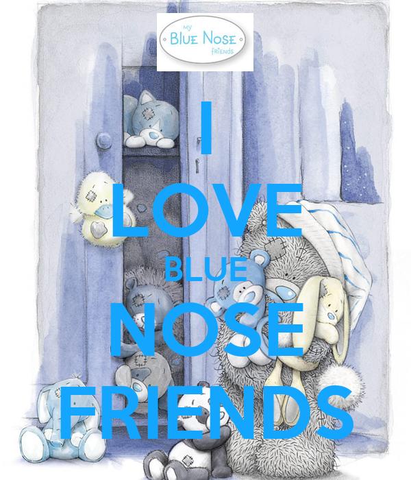I LOVE BLUE NOSE FRIENDS