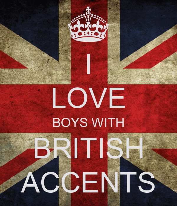 I LOVE BOYS WITH BRITISH ACCENTS