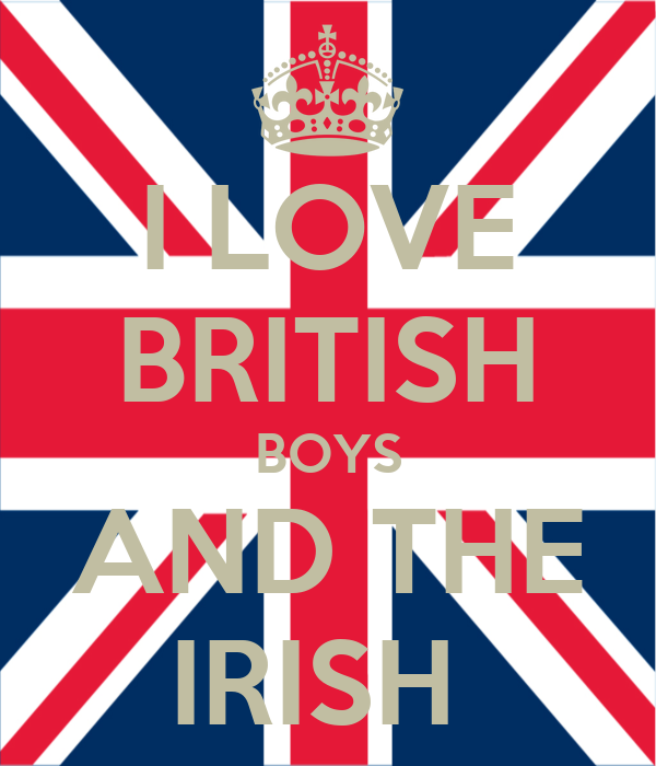 I LOVE BRITISH BOYS AND THE IRISH