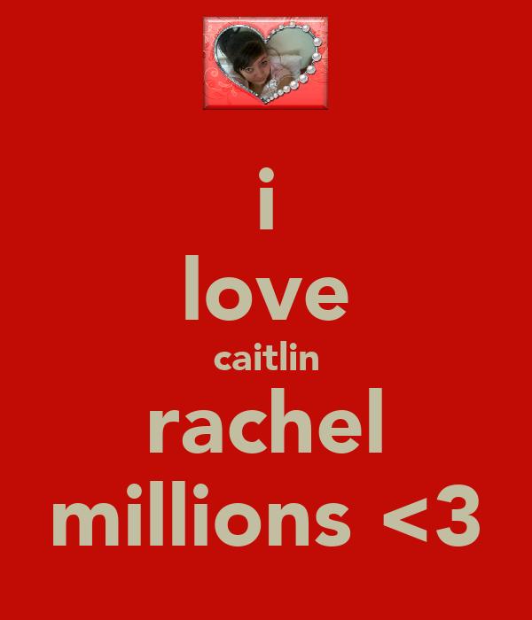 i love caitlin rachel millions <3
