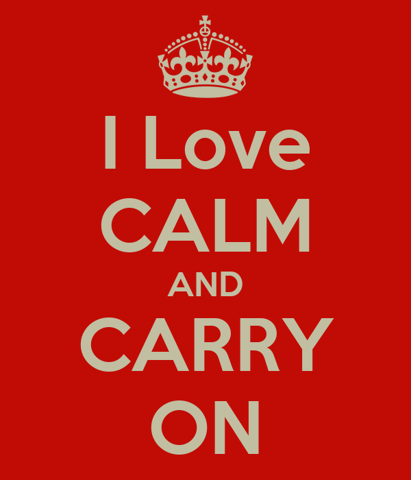 I Love CALM AND CARRY ON