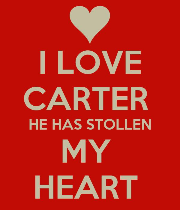 I LOVE CARTER  HE HAS STOLLEN MY  HEART